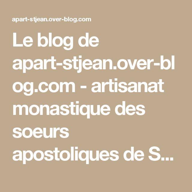 Le blog de apart-stjean.over-blog.com - artisanat monastique des soeurs apostoliques de Saint Jean