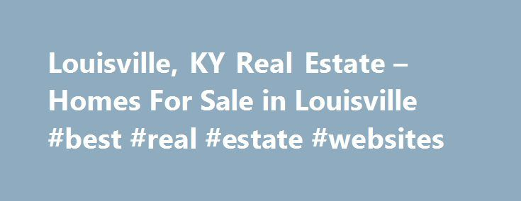 Louisville, KY Real Estate – Homes For Sale in Louisville #best #real #estate #websites http://realestate.remmont.com/louisville-ky-real-estate-homes-for-sale-in-louisville-best-real-estate-websites/  #louisville ky real estate # Your Louisville Real Estate Connection We never miss a beat. You never miss a listing. Instantly see all available homes for sale in the Louisville...The post Louisville, KY Real Estate – Homes For Sale in Louisville #best #real #estate #websites appeared first on…