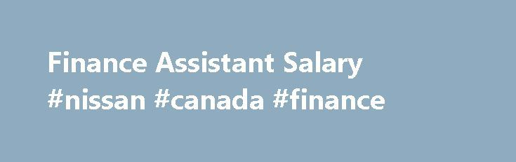 Finance Assistant Salary #nissan #canada #finance http://finance.remmont.com/finance-assistant-salary-nissan-canada-finance/  #finance assistant jobs # Finance Assistant Salary Plan your career path. Drag job titles to investigate a particular path and click on a link to see where particular career can lead. Many Finance Assistants move into a Finance Manager role, and folks who currently hold that position report a much higher median income of $84K […]