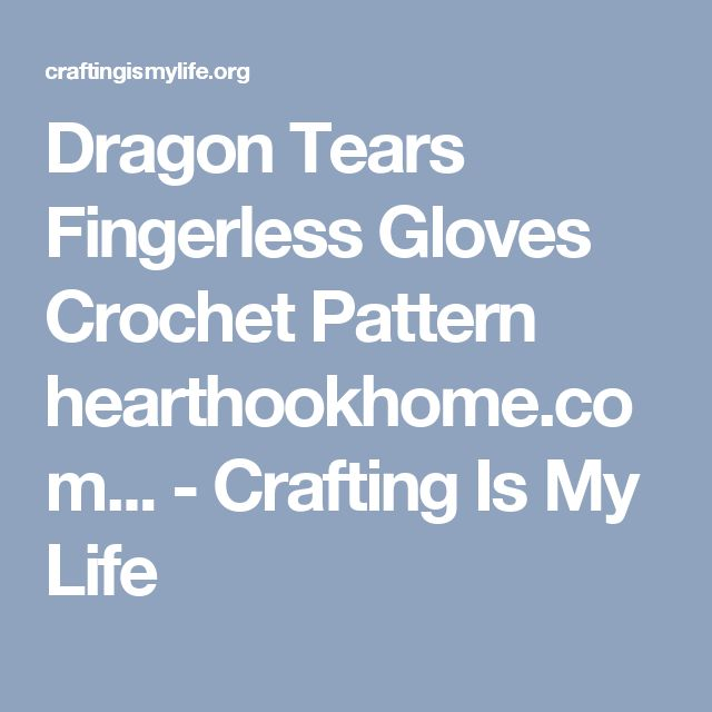 Dragon Tears Fingerless Gloves Crochet Pattern hearthookhome.com... - Crafting Is My Life