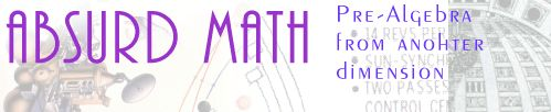 Absurd Math Game. Pre- algebra from another dimension.