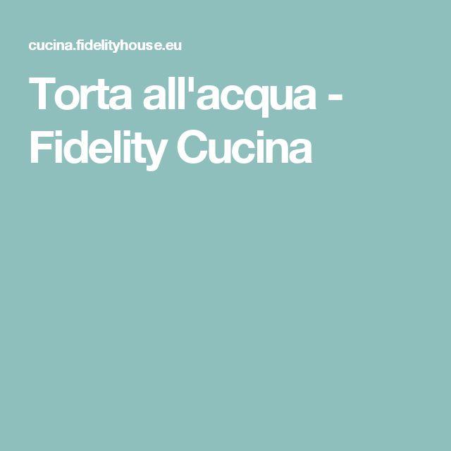 Torta all'acqua - Fidelity Cucina