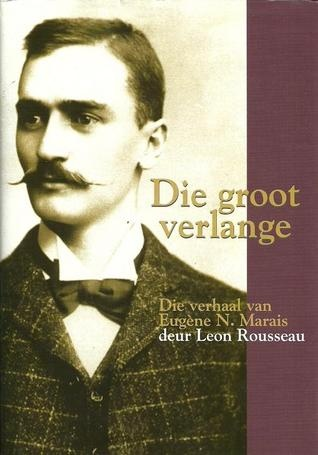 Die Groot Verlange: Die Verhaal Van Eugene N. Marais