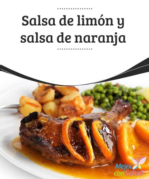 Salsa de limón y salsa de naranja Las salsas son el complemento ideal para convertir un filete de carne, unas albóndigas o un pescado en un plato sofisticado, diferente y delicioso.
