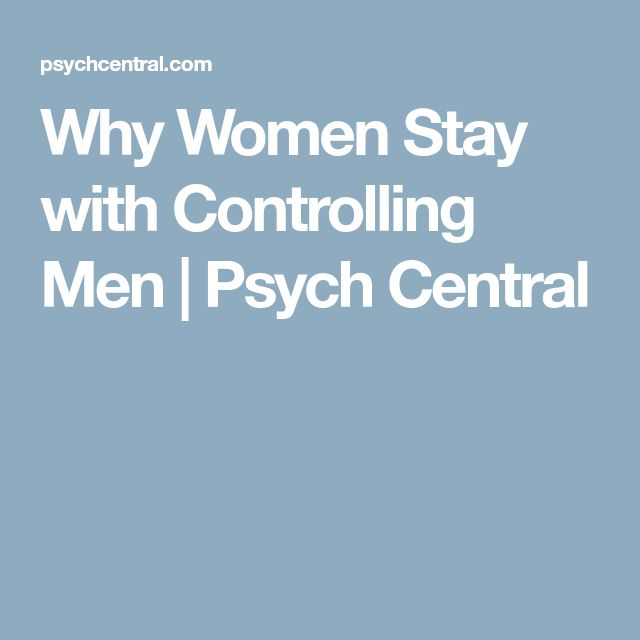 Why Women Stay with Controlling Men | Psych Central