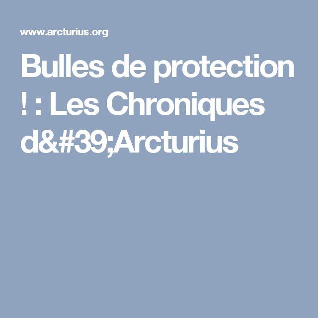 Bulles de protection ! : Les Chroniques d'Arcturius
