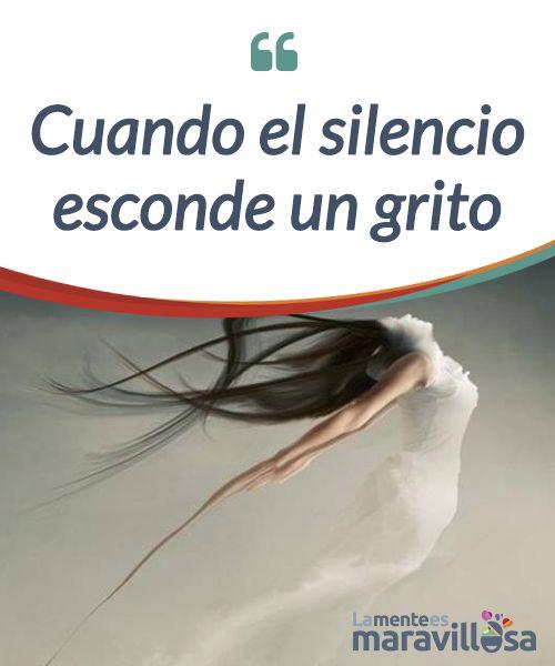 Cuando el silencio esconde un grito El #silencio no es ausencia de #comunicación. Todo lo contrario: a veces constituye una forma no solo de decir, sino también de #gritar. #Emociones