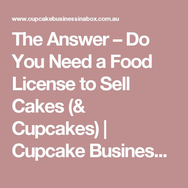 The Answer – Do You Need a Food License to Sell Cakes (& Cupcakes) | Cupcake Business in a Box | How To Start Own Home Business Quickly Affordably