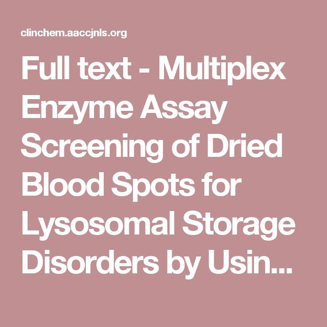 2008 - Full text - Multiplex Enzyme Assay Screening of Dried Blood Spots for Lysosomal Storage Disorders by Using Tandem Mass Spectrometry | Clinical Chemistry