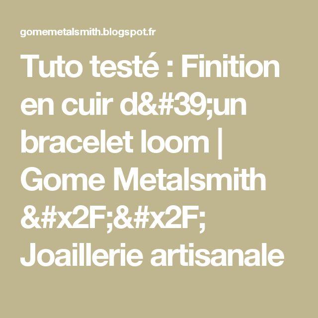 Tuto testé : Finition en cuir d'un bracelet loom | Gome Metalsmith // Joaillerie artisanale