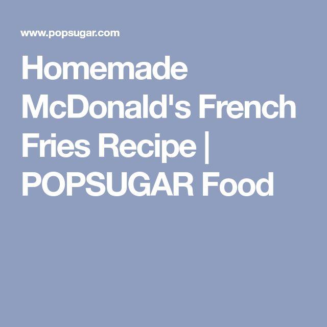 Homemade McDonald's French Fries Recipe | POPSUGAR Food