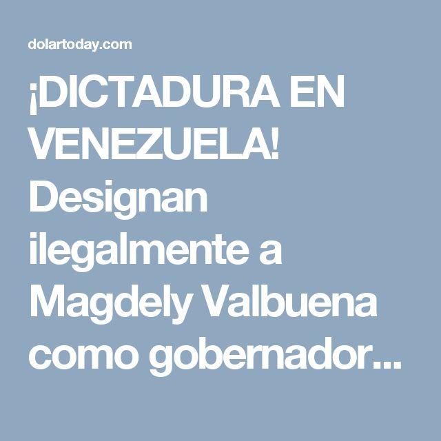 ¡DICTADURA EN VENEZUELA! Designan ilegalmente a Magdely Valbuena como gobernadora del Zulia