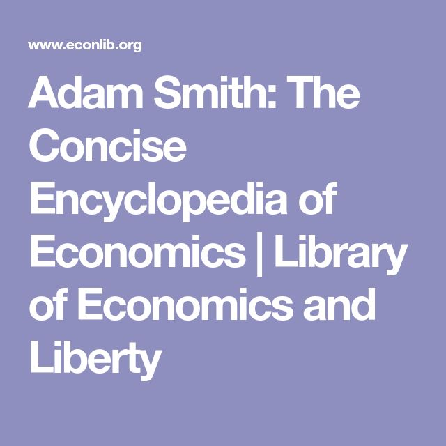 Adam Smith: The Concise Encyclopedia of Economics | Library of Economics and Liberty