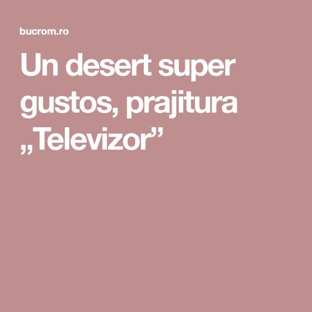 "Un desert super gustos, prajitura ""Televizor"""