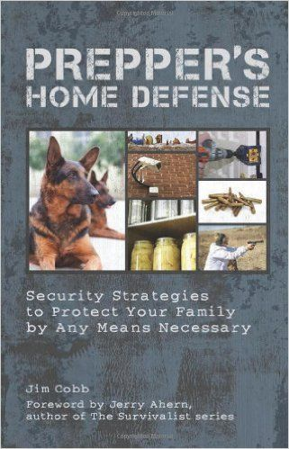 Prepper's Home Defense: Security Strategies to Protect Your Family by Any Means Necessary: Jim Cobb: 9781612431154: http://Amazon.com: Books