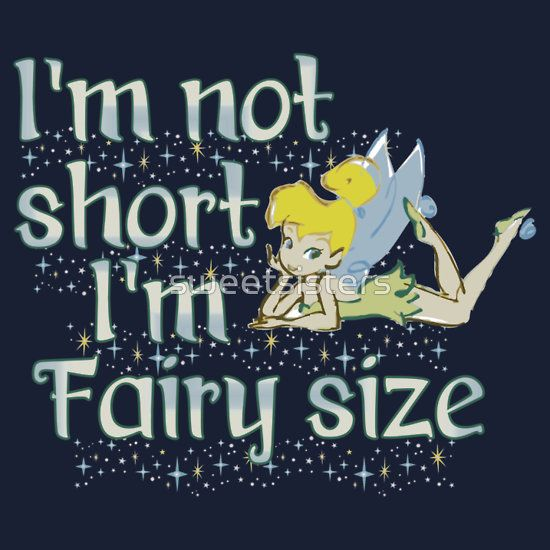 Tinkerbell ~ I'm not short I'm fairy size - available on shirts and hoodies I'm short, so this is perfect!