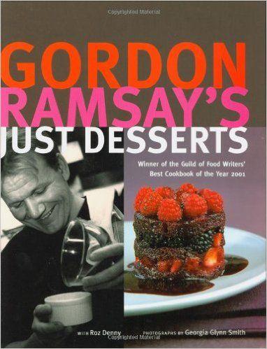Gordon Ramsay's Just Desserts: Gordon Ramsay, Roz Denny, Georgia Glynn Smith: 9781844000197: Amazon.com: Books
