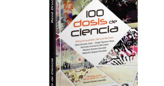 100 Dosis de Ciencia - René Drucker Colín  Descargar Gratis PDF 100 Dosis de Ciencia por René Drucker Colín (Editorial: MIGUEL ANGEL PORRUA)  Se conocen como pequeñas dosis de ciencia a las breves capsulas de radio producidas a partir del 202 por la coordinación de la investigación científica de la UNAM y posteriormente por la dirección general de divulgación de la ciencia de esa misma institución que grabadas en voz del doctor Rene Drucker Colin han sido concebidas para un público amplio y…