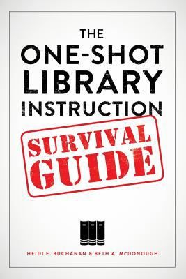 The one-shot library instruction survival guide / Heidi E. Buchanan and Beth McDonough. Chicago : ALA Editions, an imprint of the American Library Association, 2014. This book  helps librarians focus on how to provide the most useful, relevant library instruction within the limited timeframe of a one-shot session, and presents active learning strategies and classroom assessment techniques that facilitate meaningful learning: Academic Librarians, Libraries Instructions, One Shots Libraries, Buchanan, Book, Alas Editing, Oneshot Libraries, Survival Guide, Instructions Survival