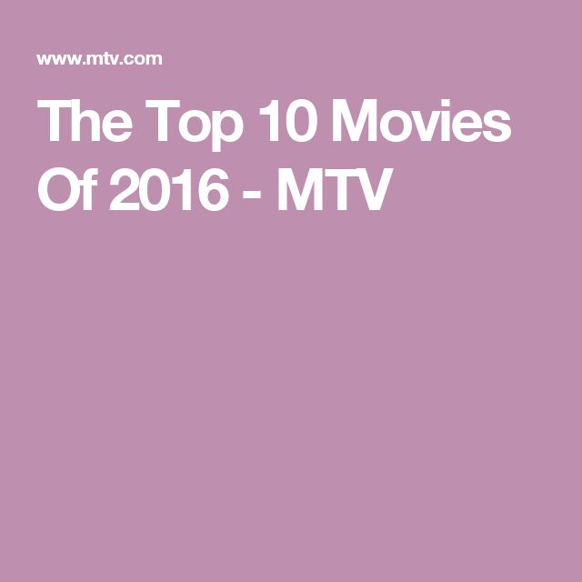 The Top 10 Movies Of 2016 - MTV