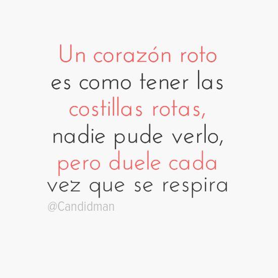 """""""Un corazón roto es como tener las costillas rotas, nadie pude verlo, pero duele cada vez que se respira"""". #Citas #Frases @Candidman"""
