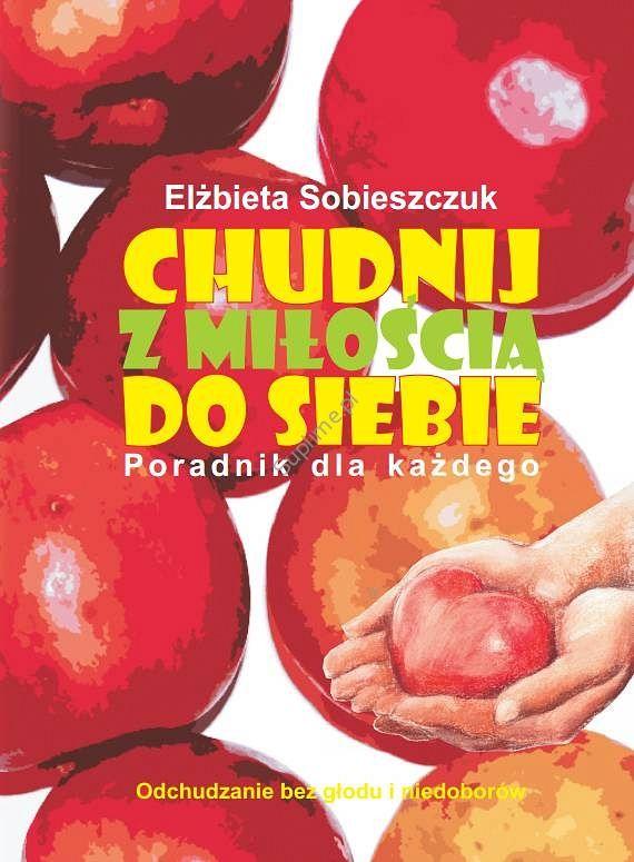 Chudnij z miłością do siebie – Poradnik dla każdego, Elżbieta Sobieszczuk – Gabinet Dietetyczny Zdrowie