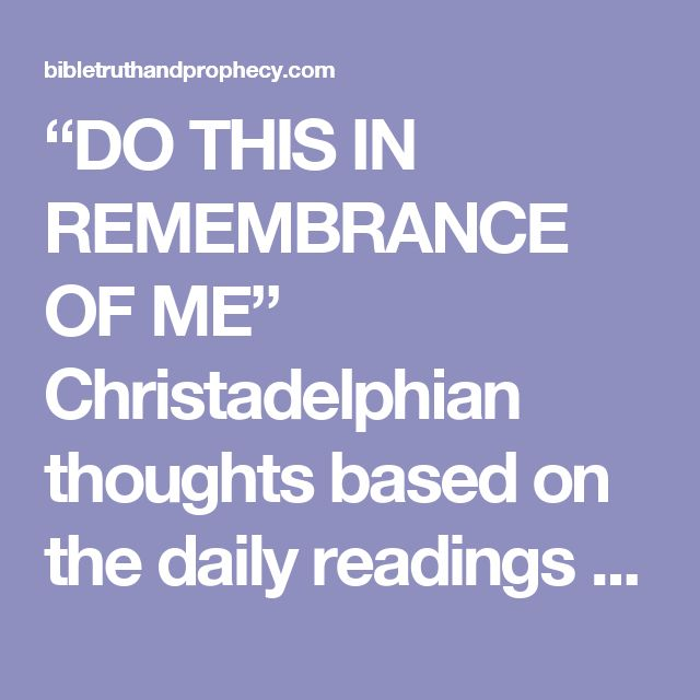 """DO THIS IN REMEMBRANCE OF ME"" Christadelphian thoughts based on the daily readings for 29th Sept – Bible Truth and Prophecy"