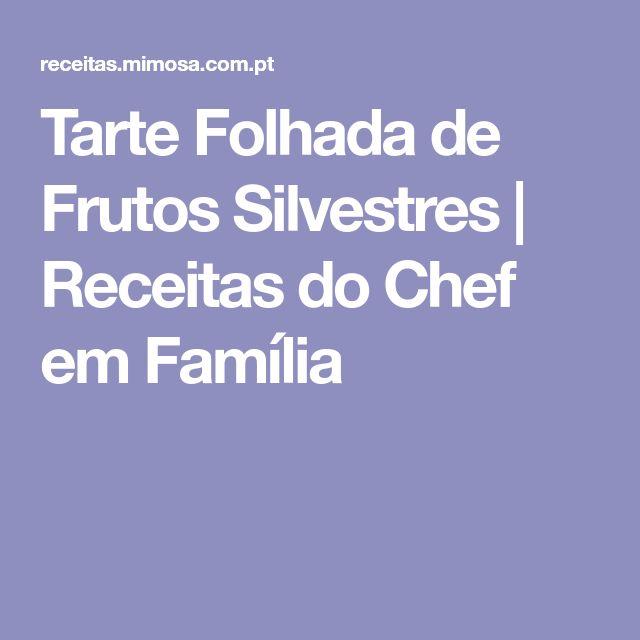 Tarte Folhada de Frutos Silvestres | Receitas do Chef em Família