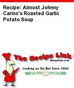 Recipe(tried): Almost Johnny Carino's Roasted Garlic Potato Soup - Recipelink.com