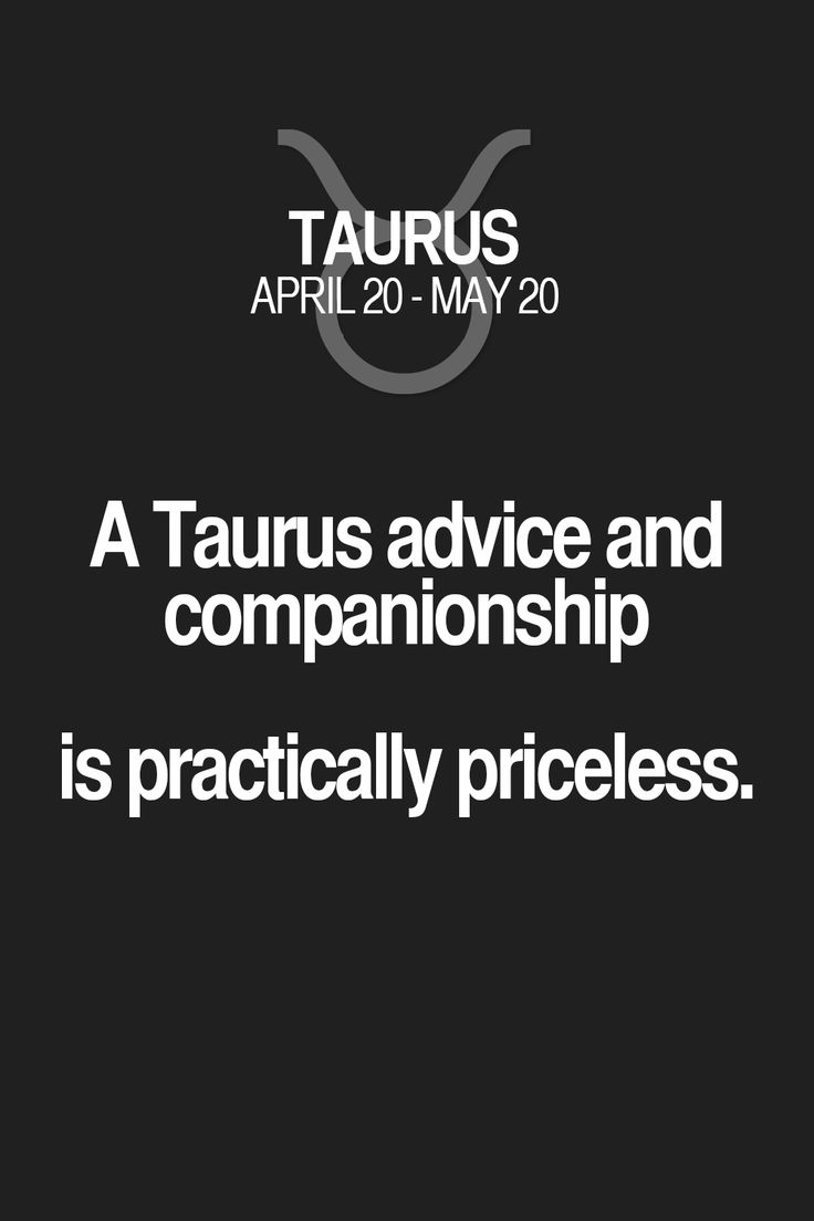 A Taurus advice and companionship is practically priceless. Taurus | Taurus Quotes | Taurus Horoscope | Taurus Zodiac Signs
