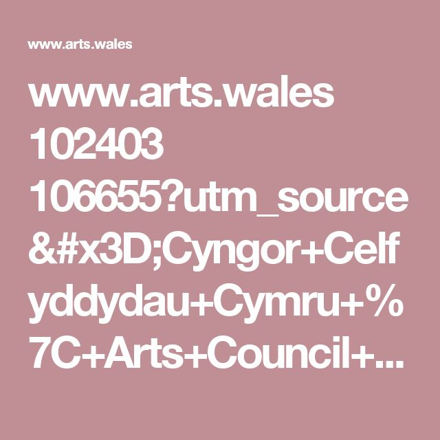 www.arts.wales 102403 106655?utm_source=Cyngor+Celfyddydau+Cymru+%7C+Arts+Council+of+Wales&utm_campaign=344eccaaa9-Jobs-Opportunities-weekly-email&utm_medium=email&utm_term=0_12ad1848e3-344eccaaa9-138973185&mc_cid=344eccaaa9&mc_eid=e293ad952e
