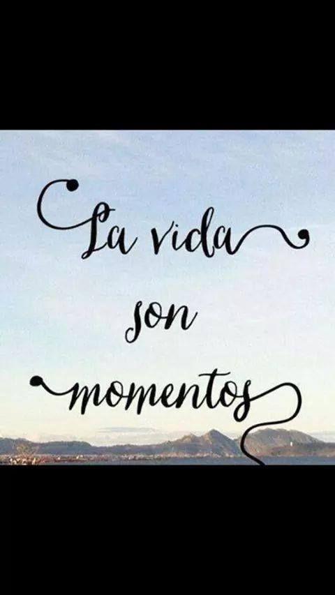 La vida son momentos. #frases