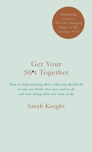 Although I have I have this nailed most of the time, there is always a bit more shit I can get together!! Get Your Sh*t Together: How to stop worrying about what you should do so you can finish what you need to do and start doing what you want to do: Amazon.co.uk: Sarah Knight: 9781786484086: Books