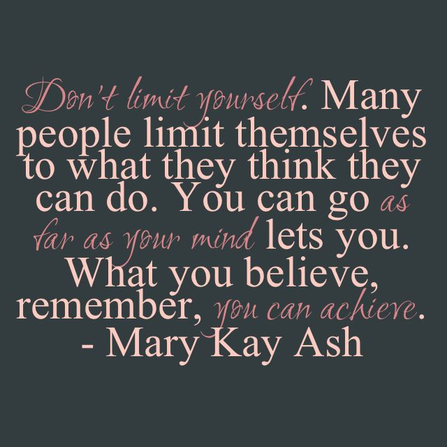 """What you believe, remember, you can achieve."" – Mary Kay Ash  As a Mary Kay beauty consultant I can help you, please let me know what you would like or need. www.marykay.com/KathleenJohnson  www.facebook.com/KathysDaySpa"
