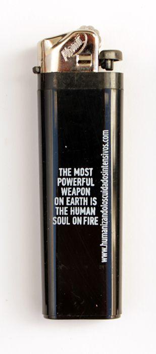 The most powerful weapon on earth is the human soul on fire, mecheros personalizados por LaduDa Publicidad para Humanizado los cuidados intensivos http://www.humanizandoloscuidadosintensivos.com/