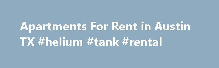 Apartments For Rent in Austin TX #helium #tank #rental http://rental.remmont.com/apartments-for-rent-in-austin-tx-helium-tank-rental/  #flats rent # Austin TX Apartments ZIPs Near Austin Why use Zillow? Use Zillow to find your next perfect rental in Austin. You can even find Austin luxury apartments or a rental for you and your pet. If you need some help deciding how much to spend on your next apartment or house, our rent...