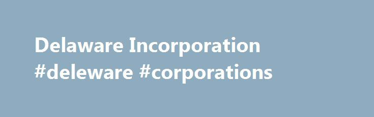 Delaware Incorporation #deleware #corporations http://ghana.nef2.com/delaware-incorporation-deleware-corporations/  # Delaware Corporation Formation Each state has different requirements for forming a corporation. Whether you are starting a business or incorporating a business already in existence, you ll want to understand state requirements for Delaware incorporation. Cost to incorporate in Delaware At BizFilings, we clearly outline our fees and the state fees to form a Delaware…