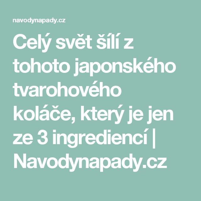 Celý svět šílí z tohoto japonského tvarohového koláče, který je jen ze 3 ingrediencí   Navodynapady.cz
