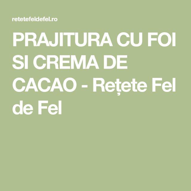 PRAJITURA CU FOI SI CREMA DE CACAO - Rețete Fel de Fel