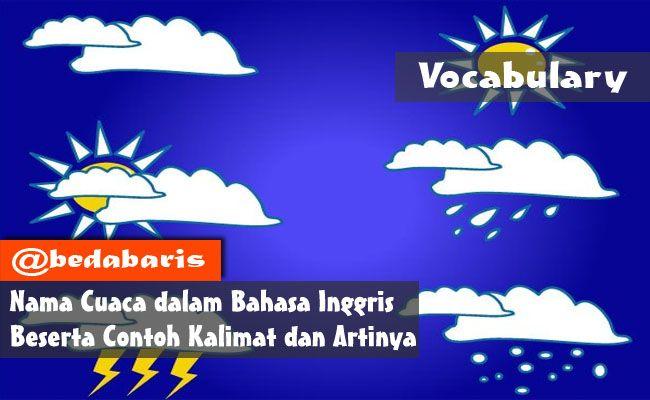 Nama Cuaca dalam Bahasa Inggris Beserta Contoh Kalimatnya  http://www.belajardasarbahasainggris.com/2017/10/08/nama-cuaca-dalam-bahasa-inggris-beserta-contoh-kalimatnya/
