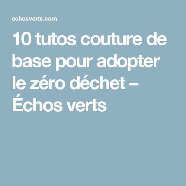 10 tutos couture de base pour adopter le zéro déchet – Échos verts
