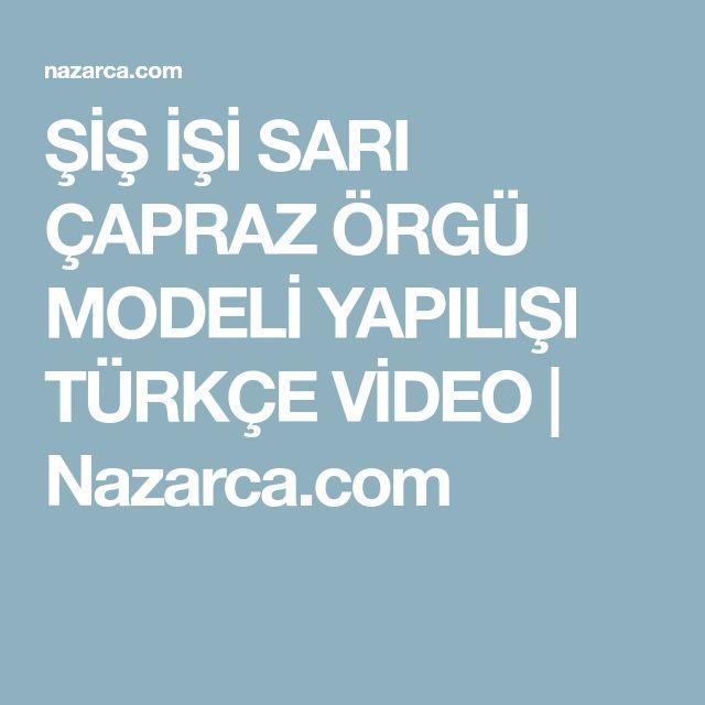 ŞİŞ İŞİ SARI ÇAPRAZ ÖRGÜ MODELİ YAPILIŞI TÜRKÇE VİDEO | Nazarca.com