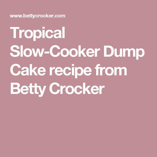 Tropical Slow-Cooker Dump Cake recipe from Betty Crocker