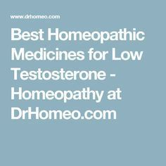 Best Homeopathic Medicines for Low Testosterone - Homeopathy at DrHomeo.com