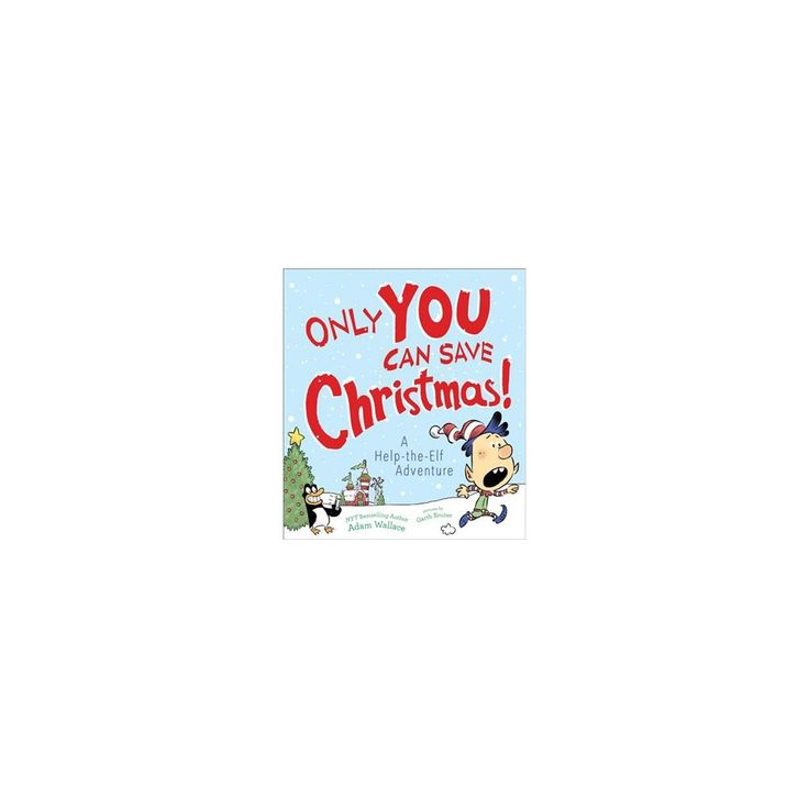 Only You Can Save Christmas! : A Help-the-elf Adventure (Hardcover) (Adam Wallace)