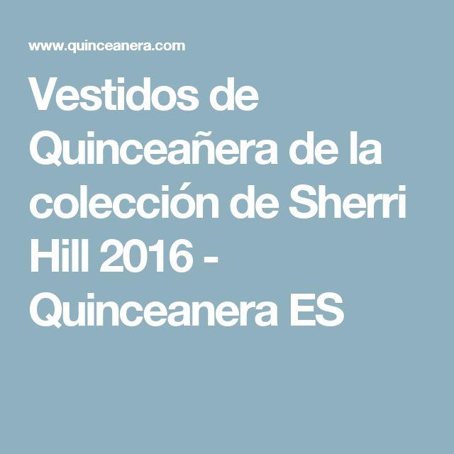 Vestidos de Quinceañera de la colección de Sherri Hill 2016 - Quinceanera ES