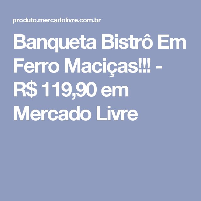 Banqueta Bistrô Em Ferro Maciças!!! - R$ 119,90 em Mercado Livre