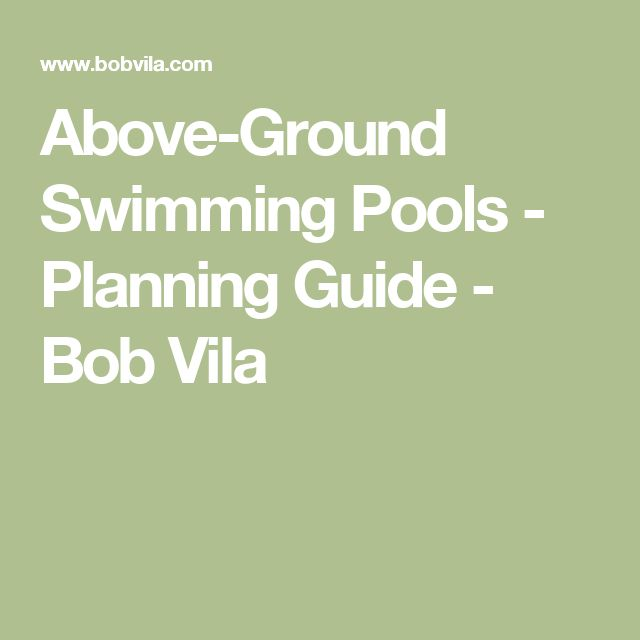Above-Ground Swimming Pools - Planning Guide - Bob Vila