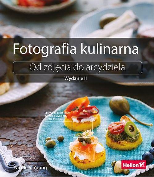 Fotografia kulinarna. Od zdjęcia do arcydzieła - Nicole S. Young | Książka | merlin.pl