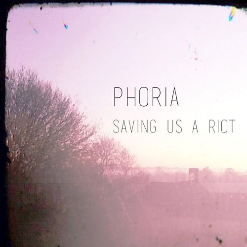 Saving Us A Riot by Phoria - on SoundCloud
